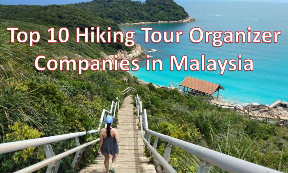 Top 10 Hiking Tour Organizer Companies in Malaysia